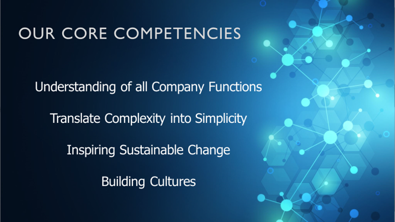 Understanding of all Company FunctionsTranslate Complexity into SimplicityInspiring Sustainable ChangeBuilding Cultures